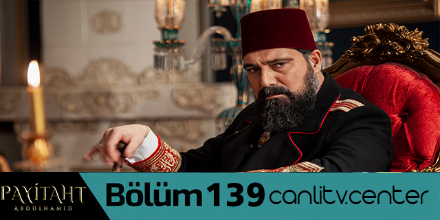 Payitaht Abdülhamid 139 Bolum